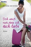 Denise Hunter: Ich weiß nur, dass ich dich liebe ★★★★