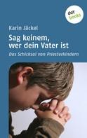 Karin Jäckel: Sag keinem, wer dein Vater ist ★★★