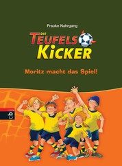 Die Teufelskicker - Moritz macht das Spiel - Band 1