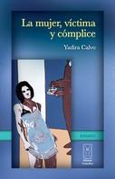 Yadira Calvo: La mujer, víctima y cómplice