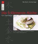 Mike Morell: Die 5-Elemente-Küche für Genießer ★★★★★