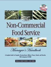 The Non-Commercial Food Service Manager's Handbook - A Complete Guide for Hospitals, Nursing Homes, Military, Prisons, Schools, and Churches