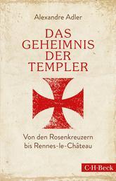 Das Geheimnis der Templer - Von Leonardo da Vinci bis Rennes-le-Château