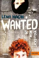 Lena Hach: Wanted. Ja. Nein. Vielleicht. ★★★★