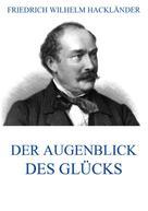 Friedrich Wilhelm Hackländer: Der Augenblick des Glücks