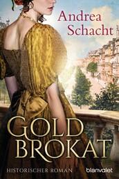 Goldbrokat - Historischer Roman