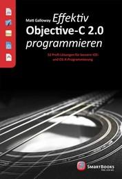 Effektiv Objective-C 2.0 programmieren - 52 Profi-Lösungen für bessere iOS- und OS-X-Programmierung