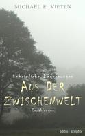 Michael E. Vieten: Unheimliche Begegnungen - Aus der Zwischenwelt