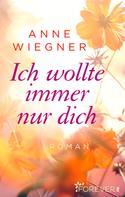 Anne Wiegner: Ich wollte immer nur dich ★★★