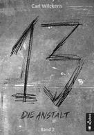 Carl Wilckens: Dreizehn. Die Anstalt. Band 2