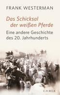 Frank Westerman: Das Schicksal der weißen Pferde ★★★★