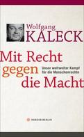 Wolfgang Kaleck: Mit Recht gegen die Macht