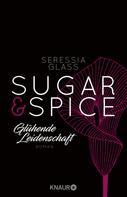Seressia Glass: Sugar & Spice - Glühende Leidenschaft ★★★★