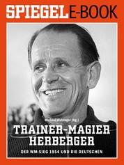 Trainer-Magier Sepp Herberger - Der WM-Sieg 1954 und die Deutschen - Ein SPIEGEL E-Book