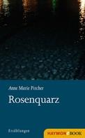 Anne Marie Pircher: Rosenquarz