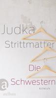 Judka Strittmatter: Die Schwestern