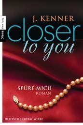 Closer to you (2): Spüre mich - Roman