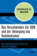 Charles S. Maier: Das Verschwinden der DDR und der Untergang des Kommunismus