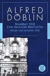 Nov 18 - Eine deutsche Revolution. Erzählwerk in drei Teilen. Erster Teil: Bürger und Soldaten 1918