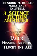 Hendrik M. Bekker: 3 Science Fiction Abenteuer: Jäger/Mission Akision/Flucht ins All