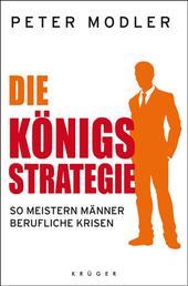 Die Königsstrategie - So meistern Männer berufliche Krisen