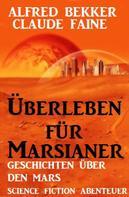 Alfred Bekker: Überleben für Marsianer: Science Fiction Abenteuer ★★★★