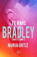 Nuria Ortiz: Te amo, Bradley (Serie Te amo 2)