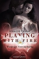 Jennifer Probst: Playing with Fire - Feurige Versuchung ★★★★★