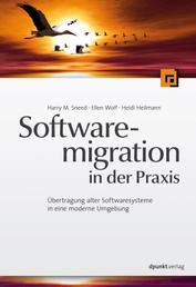 Softwaremigration in der Praxis - Übertragung alter Softwaresysteme in eine moderne Umgebung