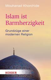 Islam ist Barmherzigkeit - Grundzüge einer modernen Religion