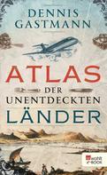 Dennis Gastmann: Atlas der unentdeckten Länder ★★★★