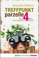 Brigitte Bücker: Treffpunkt Parzelle 4 ★★★★★