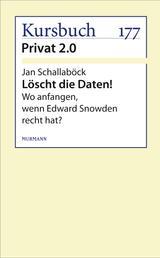 Löscht die Daten! - Wo anfangen, wenn Edward Snowden recht hat?