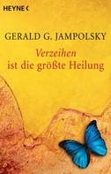 Gerald G. Jampolsky: Verzeihen ist die größte Heilung ★★