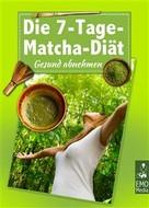Sophie Neujohn: Die 7-Tage-Matcha-Diät - Gesund abnehmen. Schlank mit Matcha - das grüne Figur-Wunder aus Japan