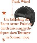 Frank Witzel: Die Erfindung der Roten Armee Fraktion durch einen manisch-depressiven Teenager im Sommer 1969 ★★