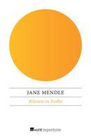 Jane Mendle: Küssen in Farbe ★★★★