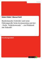 """Robert Rädel: Bundeskanzler Schröder und seine Führungsrolle beim Atomausstieg und der """"Nicht - Verkehrswende"""" – ein Politikstil mit Zukunft?"""
