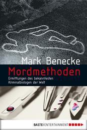 Mordmethoden - Neue spektakuläre Kriminalfälle - erzählt vom bekanntesten Kriminalbiologen der Welt