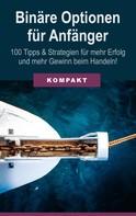 Oliver Schmid: Binäre Optionen für Anfänger: 100 Tipps & Strategien für mehr Erfolg und mehr Gewinn beim Handeln!