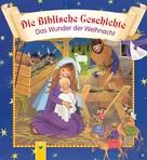 Gisela Fischer: Die Biblische Geschichte - Das Wunder der Weihnacht