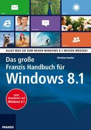 Das große Franzis Handbuch für Windows 8.1 - Alles was Sie zum neuen Windows 8.1 wissen müssen