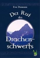 Eva Dumann: Der Ruf des Drachenschwerts