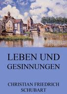 Christian Friedrich Schubart: Leben und Gesinnungen