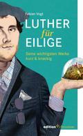 Fabian Vogt: Luther für Eilige