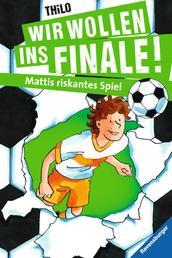 Wir wollen ins Finale! Mattis riskantes Spiel
