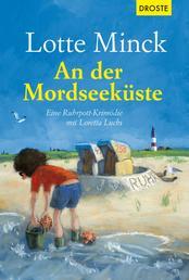 An der Mordseeküste - Eine Ruhrpott-Krimödie mit Loretta Luchs