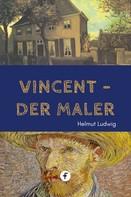 Helmut Ludwig: Vincent, der Maler