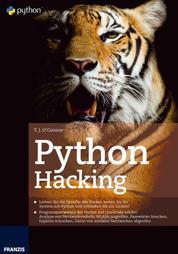 Python Hacking - Lernen Sie die Sprache der Hacker, testen Sie Ihr System mit Python und schließen Sie die Lücken!