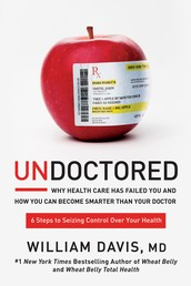 Undoctored - Why Health Care Has Failed You and How You Can Become Smarter Than Your Doctor